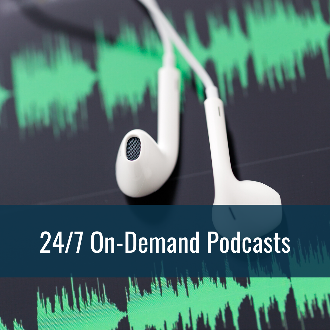 24/7 On-Demand Podcasts